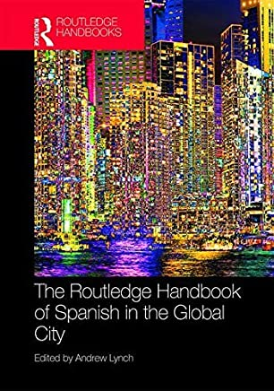 The Routledge Handbook of Spanish in the Global City (Routledge Spanish Language Handbooks) (English Edition)