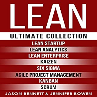 LEAN: Ultimate Collection - Lean Startup, Lean Analytics, Lean Enterprise, Kaizen, Six Sigma, Agile Project Management, Kanban, Scrum                   By:                                                                                                                                 Jason Bennett,                                                                                        Jennifer Bowen                               Narrated by:                                                                                                                                 Eric LaCord                      Length: 9 hrs and 3 mins     25 ratings     Overall 4.1