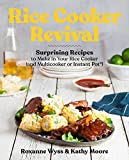 Rice Cooker Revival: Surprising Recipes to Make in Your Rice Cooker (and Multicooker or Instant Pot)