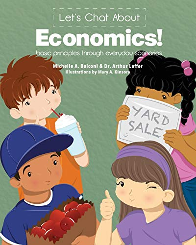 Compare Textbook Prices for Let's Chat About Economics!: basic principles through everyday scenarios Illustrated Edition ISBN 9780990684602 by Balconi, Michelle A.,Laffer, Dr. Arthur,Kinsora, Mary