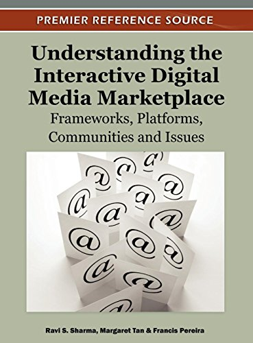 Understanding the Interactive Digital Media Marketplace: Frameworks, Platforms, Communities and Issues