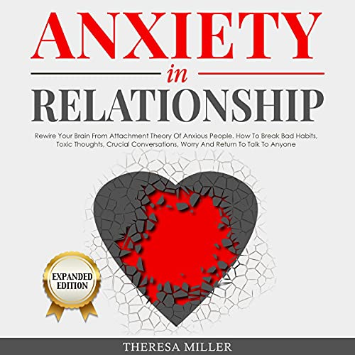 Anxiety in Relationship, Expanded Edition: Rewire Your Brain From Attachment Theory of Anxious People. How to Break Bad H...