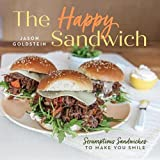 The Happy Sandwich: Scrumptious Sandwiches to Make You Smile