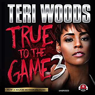 True to the Game III     The True to the Game Trilogy, Book 3              By:                                                                                                                                 Teri Woods                               Narrated by:                                                                                                                                 Cary Hite,                                                                                        Erica Peeples                      Length: 6 hrs and 7 mins     71 ratings     Overall 4.8