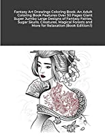 Fantasy Art Drawings Coloring Book: An Adult Coloring Book Features Over 30 Pages Giant Super Jumbo Large Designs of Fantasy Fairies, Sugar Skulls, Creatures, Magical Forests and More for Relaxation (Book Edition:1)