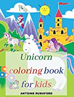 Unicorn coloring book for kids: A Interesting Coloring Book with unicorns for girls&boys A Fun Beautiful Unicorn Coloring Book For All Kids Ages 4-8 Pretty Unicorns Coloring Book for kids