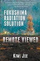 Fukushima Radiation Solution Remote Viewed