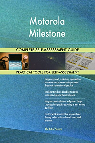 Motorola Milestone All-Inclusive Self-Assessment - More than 660 Success Criteria, Instant Visual Insights, Comprehensive Spreadsheet Dashboard, Auto-Prioritized for Quick Results