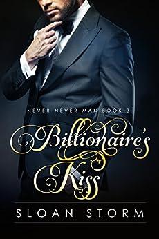 Billionaire's Kiss (Never Never Man Series Book 3) by [Sloan Storm]