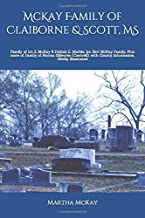 McKay Family of Claiborne & Scott, MS: Family of Ira Z. McKay & Delilah E. Marble, Ira Bird McKay Family, Plus more of Family of Norma Gilleylen (Cantrell), with county histories, Nicely Illustrated