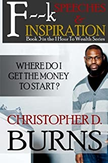 F--k Speeches & Inspiration: Where Do I Get The Money To Start?: Book 3 in the 1 Hour to Wealth Series