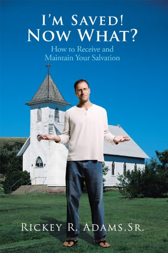 I\'m Saved! Now What?: How to Receive and Maintain Your Salvation (English Edition)