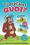 Tu préfères quoi? Le célèbre jeu de questions loufoques.: Jeu pour les enfants et leur famille. Plus de 100 questions marrantes. A partir de 7 ans. Bonus : une partie du jeu à inventer !