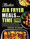 Master Air Fryer Meals In No Time: Every Beginner's One-Stop Cookbook for All Things Quick, Tasty, and Healthy — Enjoy Delicious, Fuss-Free Dishes Straight From Your Air Fryer