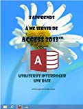 J'apprends à me servir de Access 2013: Utiliser et interroger une base Access (French Edition)