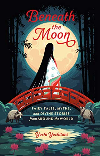 Compare Textbook Prices for Beneath the Moon: Fairy Tales, Myths, and Divine Stories from Around the World Illustrated Edition ISBN 9781984857224 by Yoshitani, Yoshi