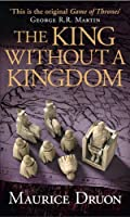 The King Without a Kingdom (The Accursed Kings) by Maurice Druon(1905-07-07)