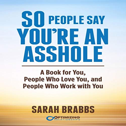So People Say You're an Asshole: A Book for You, People Who Love You, and People Who Work with You