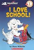 I Love School! (Beginning Reader Level 1: Noodles)