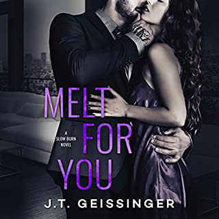 Melt for You     Slow Burn, Book 2              By:                                                                                                                                 J. T. Geissinger                               Narrated by:                                                                                                                                 Pippa Jayne                      Length: 9 hrs and 56 mins     988 ratings     Overall 4.7