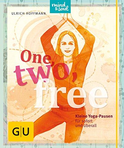 One, two, free: Kleine Yogapausen für sofort und überall (GU Mind & Soul Einzeltitel)