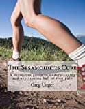 The Sesamoiditis Cure: A definitive guide to understanding and overcoming ball of foot pain