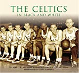 The Celtics in Black and White (MA) (Images of Sports)