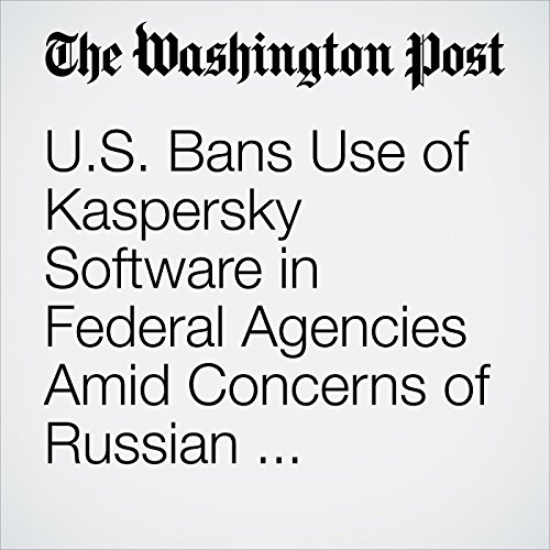 U.S. Bans Use of Kaspersky Software in Federal Agencies Amid Concerns of Russian Espionage copertina