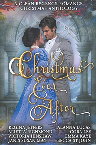 Book: Christmas Ever After - A Clean Regency Romance Christmas Anthology - 8 Delightful Clean Regency Romances