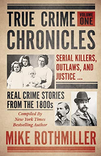 Compare Textbook Prices for TRUE CRIME CHRONICLES: Serial Killers, Outlaws, And Justice ... Real Crime Stories From The 1800s  ISBN 9781952225253 by Rothmiller, Mike