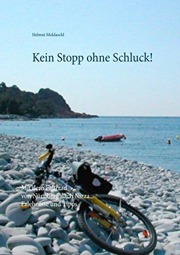 Kein Stopp ohne Schluck!: Mit dem Fahrrad von Nürnberg nach Nizza - Erlebnisse und Tipps: Mit dem Fahrrad von Nürnberg nach Nizza  -  Erlebnisse und Tipps