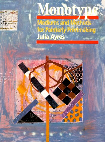 Monotype: Mediums and Methods for Painterly Printmaking (Practical Art Books)