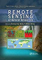 Remote Sensing of Natural Resources (Taylor & Francis Series in Remote Sensing Applications)