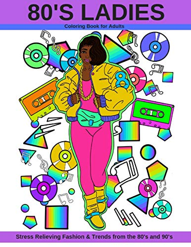 80's Ladies: Coloring Book for Adults Stress Relieving Fashion & Trends from the 80's and 90's