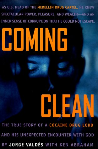 Coming Clean: The True Story of a Cocaine Drug Lord and His Unexpected Encounter with God
