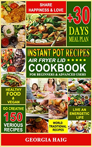 INSTANT POT AIR FRYER LID COOKBOOK for BEGINNER and ADVANCED Users: The ultimate cookbook for delicious, healthy meals:+150 world's traditional recipes;+30 ... pages (The complete AIR FRYER COOKBOOK)