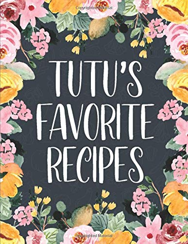 Tutu's Favorite Recipes: Large Size Blank Personal Cookbook To Write In, 8.5' X 11' Journal To Note Down 100 Of Your Favorite Recipes