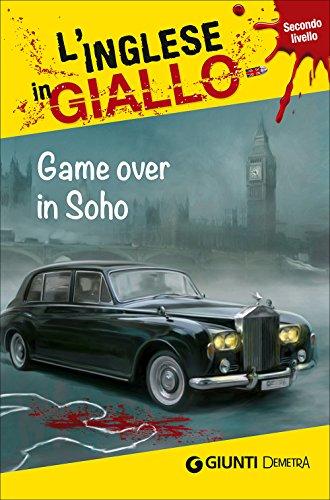 Game over in Soho. I racconti che migliorano il tuo inglese! Livello 2 [Lingua inglese]