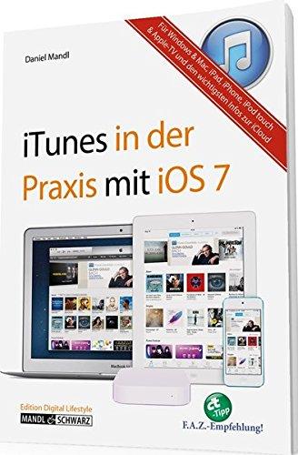 Das Praxisbuch zu iTunes für OS X, iOS und Windows - Musik, Filme und Apps im Griff / mit Infos zu Apple TV, iPad, iPhone und iPod touch