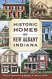 Historic Homes of New Albany, Indiana (Landmarks)