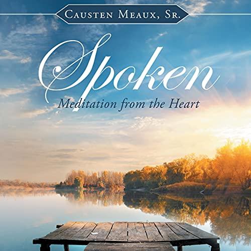 Spoken: Meditation Audiobook By Causten Meaux Sr cover art