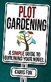 Plot Gardening: Write Faster, Write Smarter (Volume 7)