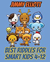 Best Riddles for Smart Kids 4-12 - Difficult Riddles for Smart Kids - Riddles And Brain Teasers Families Will Adore: Difficult Riddles For Smart Kids, Word Games, Humor Jokes and Riddle Book