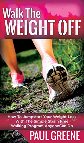 Walk The Weight Off: How To Jumpstart Your Weight Loss With The Simple Strain-Free Walking Program Anyone Can Do (English Edition)
