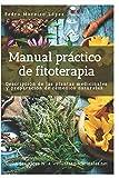 Manual práctico de fitoterapia: Descripción de las plantas medicinales y preparación de remedios naturales: 4 (Guías Prácticas)
