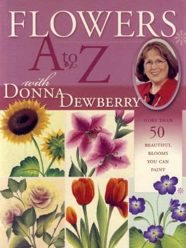 Flowers A to Z with Donna Dewberry: More Than 50 Beautiful Blooms You Can Paint (English Edition)
