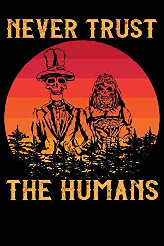 Never trust the humans: Vertraue niemals dem untoten Skelett Zombie des Sonnenuntergangs Notizbuch DIN A5 120 Seiten für Notizen, Zeichnungen, Formeln | Organizer Schreibheft Planer Tagebuch