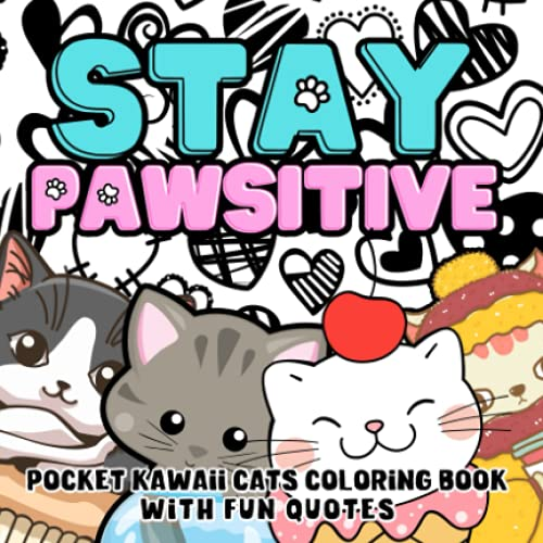 Stay Pawsitive - Pocket Kawaii Cat Coloring Book Fun Quotes: Color Charming Little Cats & Chibi Kitties   Calming, Cool Coloring Pages, Cute Cartoon Drawings   Mini On-The-Go Gift Books