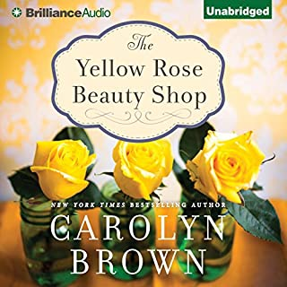 The Yellow Rose Beauty Shop                   By:                                                                                                                                 Carolyn Brown                               Narrated by:                                                                                                                                 Laural Merlington                      Length: 9 hrs and 35 mins     988 ratings     Overall 4.2