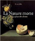 La Nature Morte ou la place des choses - L'Objet et son lieu dans l'art occidental de Etienne Jollet ( 17 octobre 2007 ) - 17/10/2007